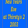 2003 New Years Eve Party @ Thirsty's 2 :