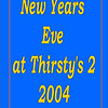 2004 New Years Eve Party @ Thirsty's 2 :
