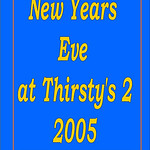 2005 New Years Eve Party @ Thirsty's 2 :