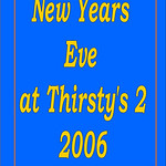2006 New Years Eve Party @ Thirsty's 2 :