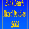 2003 Bunk Leach Mixed Doubles - July 25, 2003 :