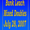 2007 Bunk Leach Mixed Doubles July 28, 2007 :