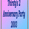 2003 Thirsty's 2 Anniversary Party : 1st Anniversary Party