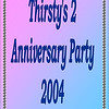 2004 Thirsty's 2 Anniversary Party : 2nd Anniversary Party