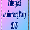 2005 Thirsty's 2 Anniversary Party : 3rd Anniversary Party