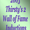 2003 Thirsty's 2 Wall of Fame Induction :