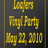 2010 Loafers Vinyl Party - May 22 :
